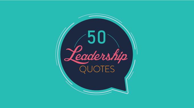 50 Leadership Quotes To Inspire The Leader Within You
