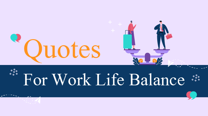 Top 20 Quotes For Work Life Balance You Must Read Today