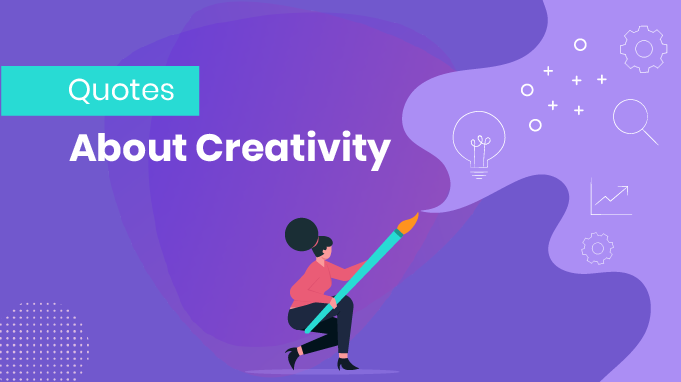 35 Best Quotes About Creativity To Inspire Employees