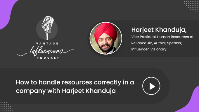 How to handle resources correctly in a company with Harjeet Khanduja