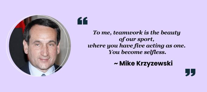 Teamwork quotes by Mike Krzyzewski